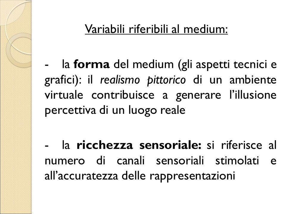 Variabili riferibili al medium: -la forma del medium (gli aspetti tecnici e grafici): il realismo pittorico di un ambiente virtuale contribuisce a gen