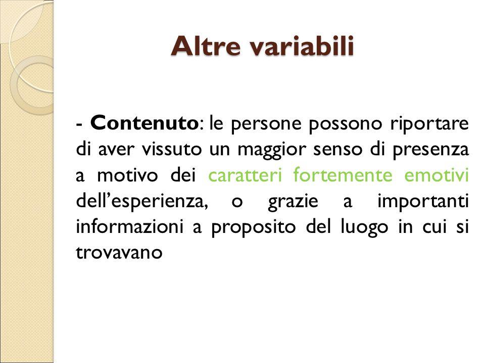 Altre variabili - Contenuto: le persone possono riportare di aver vissuto un maggior senso di presenza a motivo dei caratteri fortemente emotivi dell'