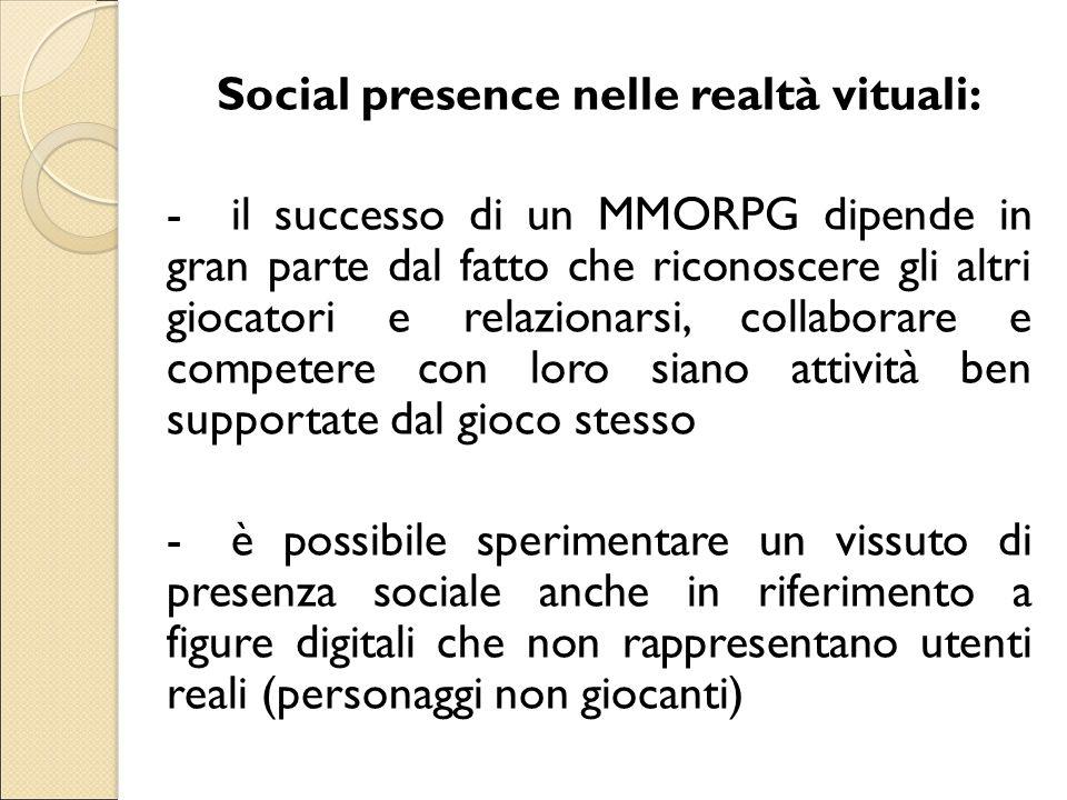 Social presence nelle realtà vituali: -il successo di un MMORPG dipende in gran parte dal fatto che riconoscere gli altri giocatori e relazionarsi, co