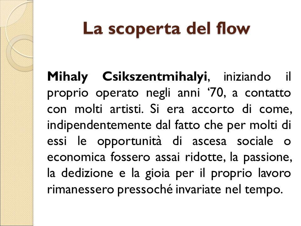 La scoperta del flow Mihaly Csikszentmihalyi, iniziando il proprio operato negli anni '70, a contatto con molti artisti. Si era accorto di come, indip