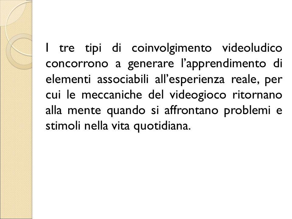 I tre tipi di coinvolgimento videoludico concorrono a generare l'apprendimento di elementi associabili all'esperienza reale, per cui le meccaniche del