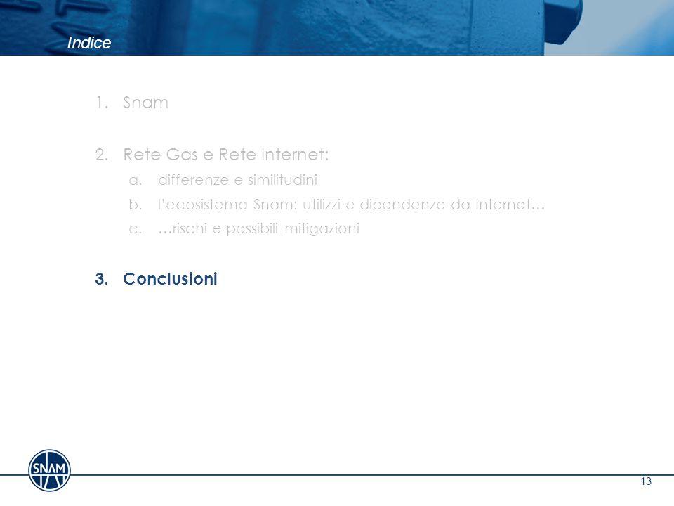 Indice 13 1.Snam 2.Rete Gas e Rete Internet: a.differenze e similitudini b.l'ecosistema Snam: utilizzi e dipendenze da Internet… c.…rischi e possibili