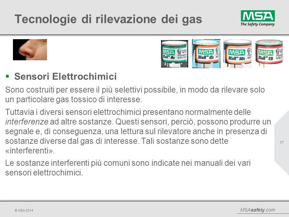 MSAsafety.com © MSA 2014 Tecnologie di rilevazione dei gas  Sensori Elettrochimici Sono costruiti per essere il più selettivi possibile, in modo da r