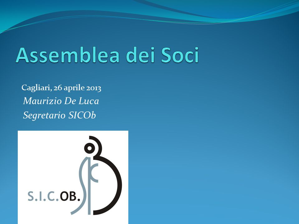 Cagliari, 26 aprile 2013 Maurizio De Luca Segretario SICOb