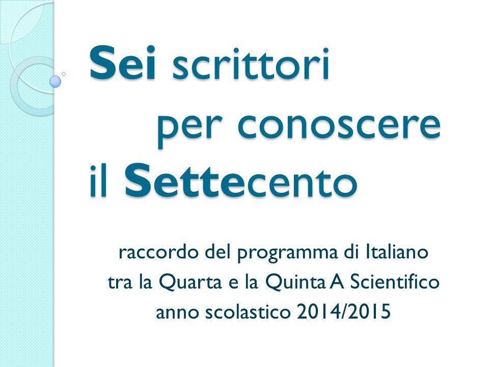 Sei scrittori per conoscere il Settecento raccordo del programma di Italiano tra la Quarta e la Quinta A Scientifico anno scolastico 2014/2015
