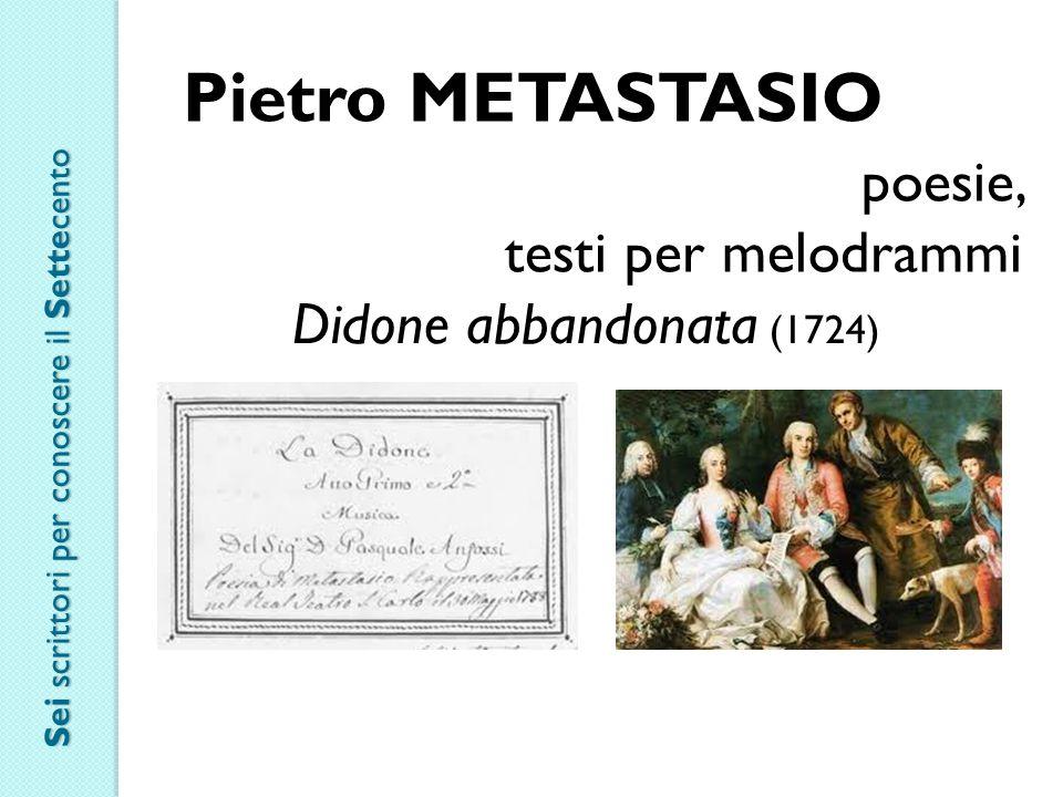 Pietro METASTASIO poesie, testi per melodrammi Didone abbandonata (1724) Sei scrittori per conoscere il Settecento