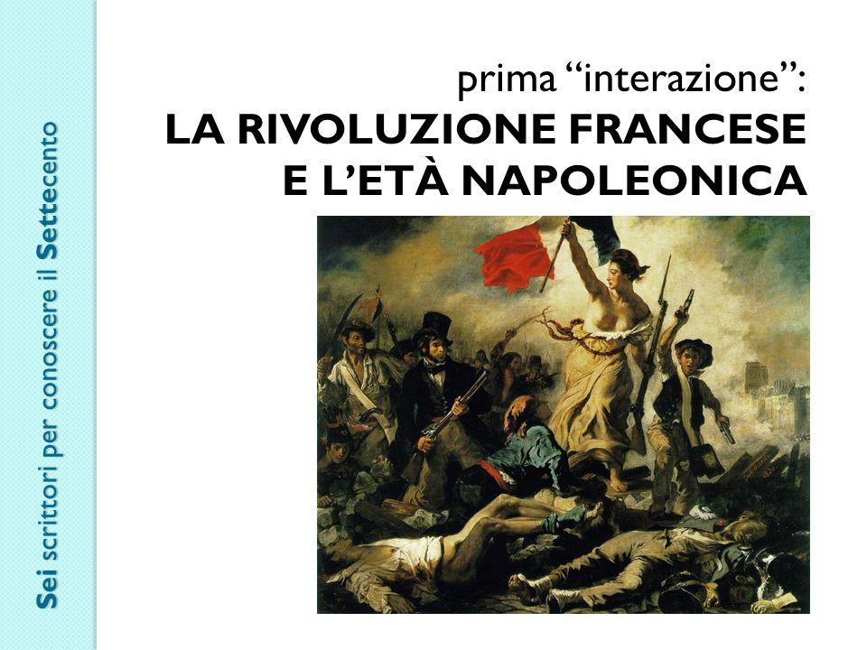 """prima """"interazione"""": LA RIVOLUZIONE FRANCESE E L'ETÀ NAPOLEONICA Sei scrittori per conoscere il Settecento"""