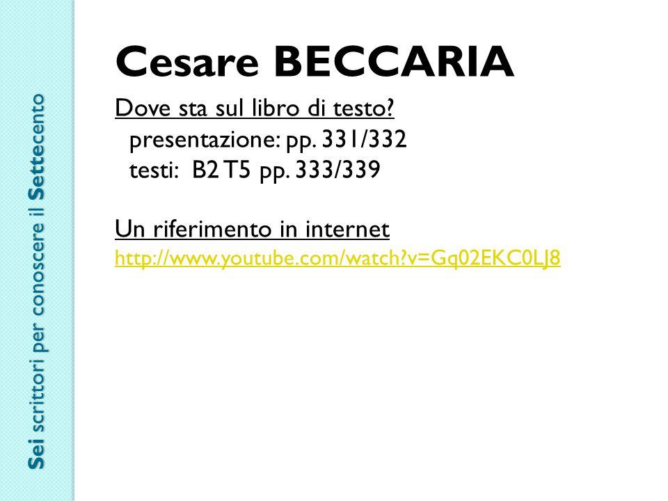 Cesare BECCARIA Dove sta sul libro di testo? presentazione: pp. 331/332 testi: B2 T5 pp. 333/339 Un riferimento in internet http://www.youtube.com/wat