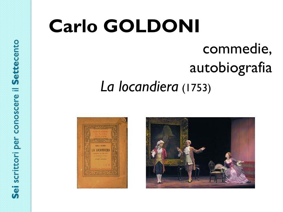 Carlo GOLDONI commedie, autobiografia La locandiera (1753) Sei scrittori per conoscere il Settecento