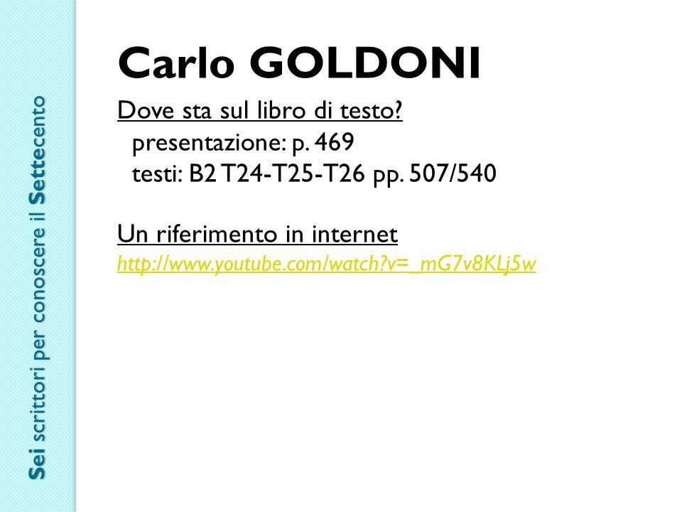 Carlo GOLDONI Dove sta sul libro di testo? presentazione: p. 469 testi: B2 T24-T25-T26 pp. 507/540 Un riferimento in internet http://www.youtube.com/w
