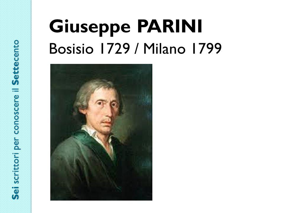 Giuseppe PARINI Bosisio 1729 / Milano 1799 Sei scrittori per conoscere il Settecento