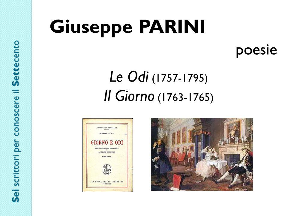 Giuseppe PARINI poesie Le Odi (1757-1795) Il Giorno (1763-1765) Sei scrittori per conoscere il Settecento
