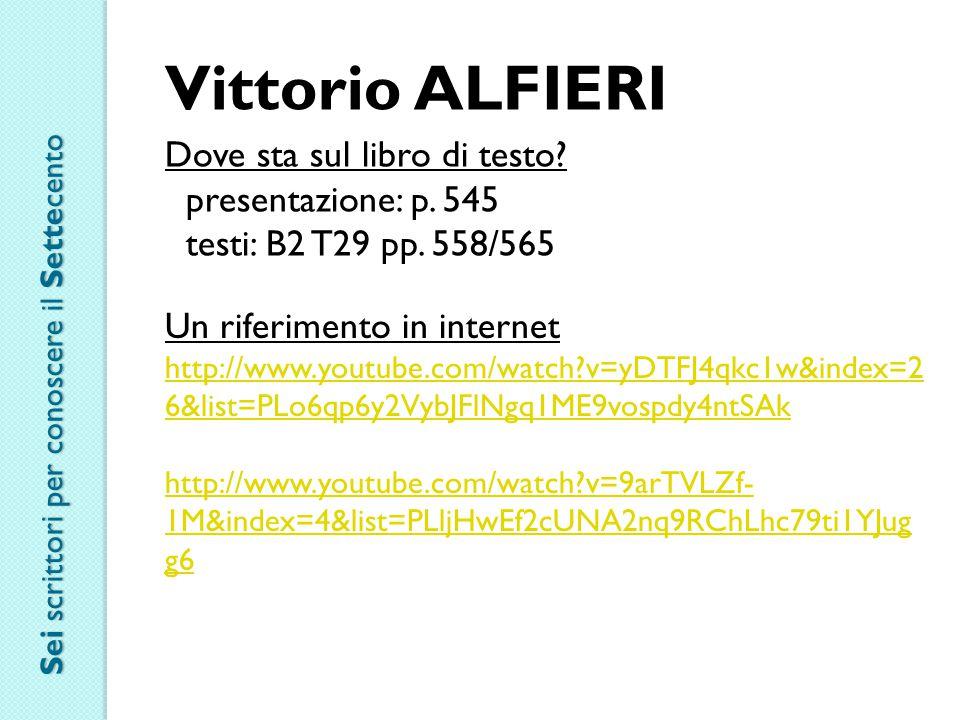 Vittorio ALFIERI Dove sta sul libro di testo? presentazione: p. 545 testi: B2 T29 pp. 558/565 Un riferimento in internet http://www.youtube.com/watch?