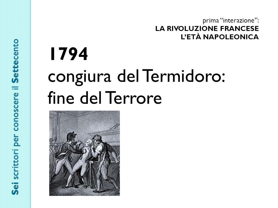 """prima """"interazione"""": LA RIVOLUZIONE FRANCESE L'ETÀ NAPOLEONICA 1794 congiura del Termidoro: fine del Terrore Sei scrittori per conoscere il Settecento"""