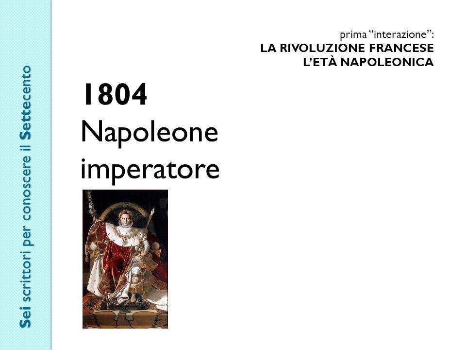 """prima """"interazione"""": LA RIVOLUZIONE FRANCESE L'ETÀ NAPOLEONICA 1804 Napoleone imperatore Sei scrittori per conoscere il Settecento"""
