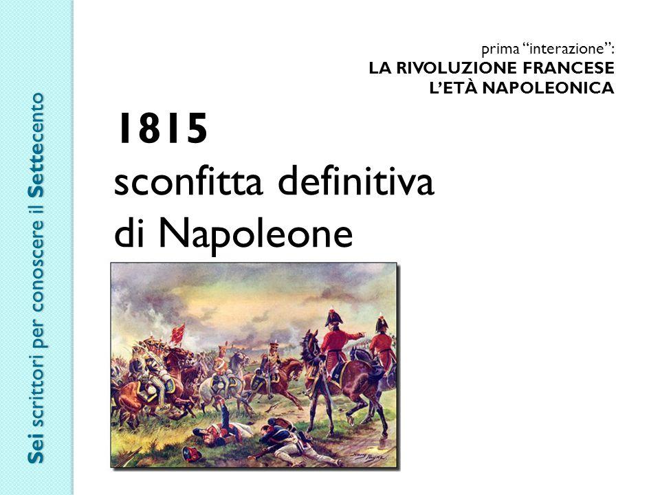 """prima """"interazione"""": LA RIVOLUZIONE FRANCESE L'ETÀ NAPOLEONICA 1815 sconfitta definitiva di Napoleone Sei scrittori per conoscere il Settecento"""