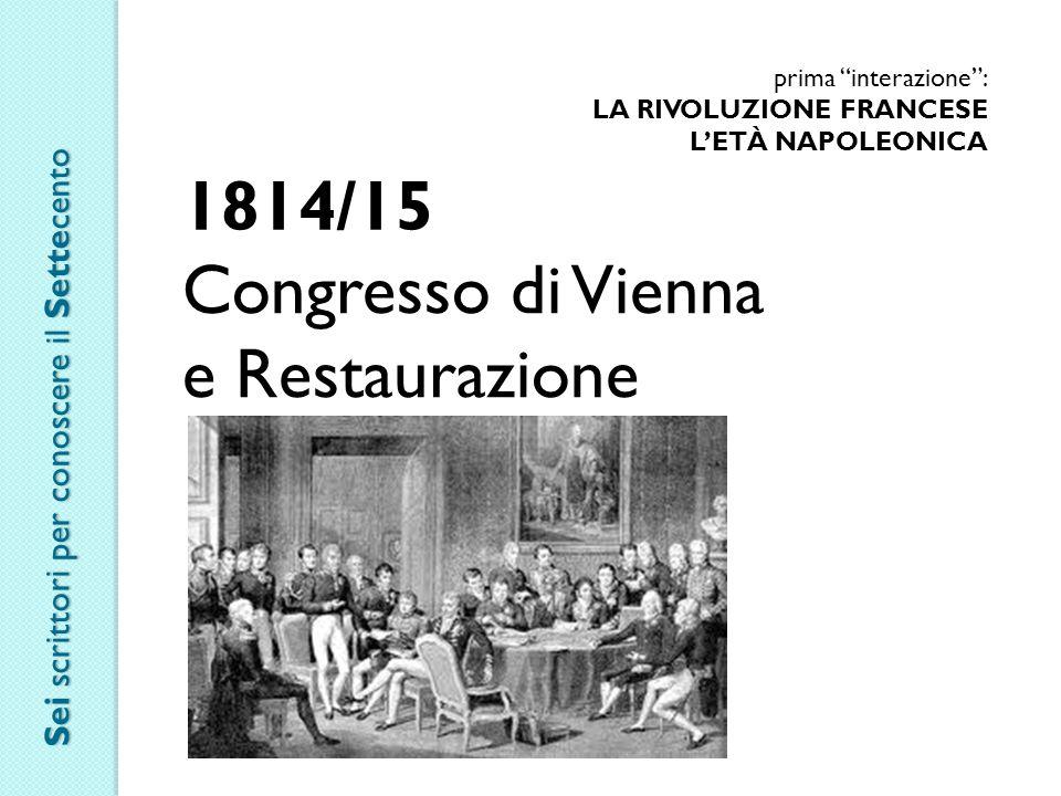 prima interazione : LA RIVOLUZIONE FRANCESE L'ETÀ NAPOLEONICA 1814/15 Congresso di Vienna e Restaurazione Sei scrittori per conoscere il Settecento