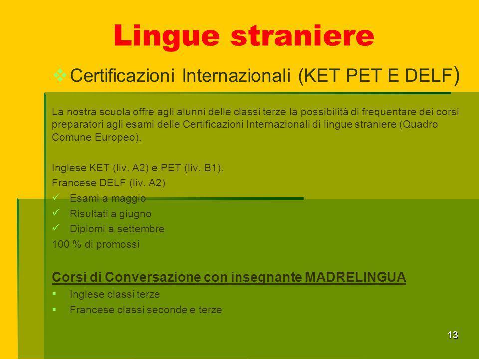 Lingue straniere  Certificazioni Internazionali (KET PET E DELF ) La nostra scuola offre agli alunni delle classi terze la possibilità di frequentare