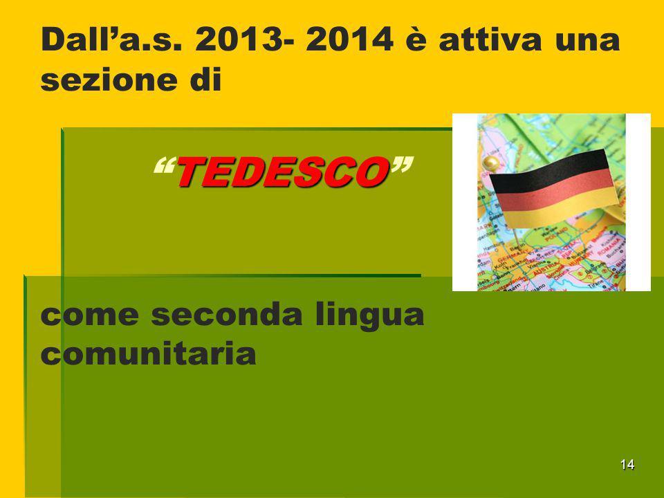 """14 TEDESCO Dall'a.s. 2013- 2014 è attiva una sezione di """"TEDESCO"""" come seconda lingua comunitaria"""