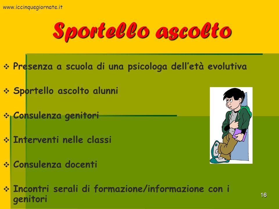 16 Sportello ascolto  Presenza a scuola di una psicologa dell'età evolutiva  Sportello ascolto alunni  Consulenza genitori  Interventi nelle class