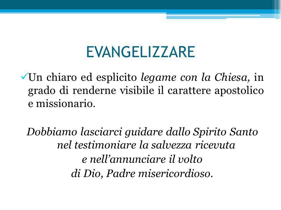 EVANGELIZZARE Un chiaro ed esplicito legame con la Chiesa, in grado di renderne visibile il carattere apostolico e missionario. Dobbiamo lasciarci gui