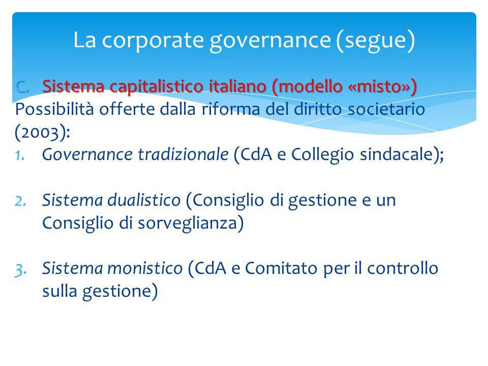 La corporate governance (segue) C.Sistema capitalistico italiano (modello «misto») Possibilità offerte dalla riforma del diritto societario (2003): 1.