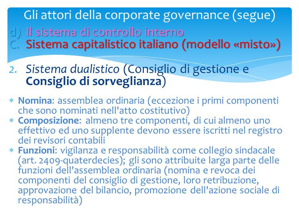 Gli attori della corporate governance (segue) d)Il sistema di controllo interno C.Sistema capitalistico italiano (modello «misto») 2.Sistema dualistic