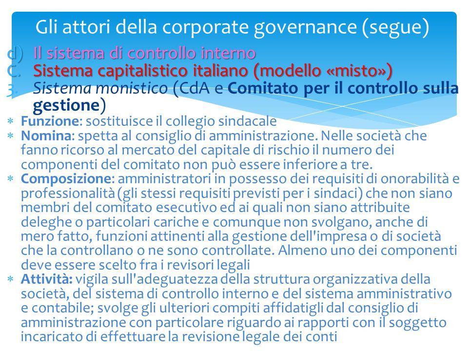 Gli attori della corporate governance (segue) d)Il sistema di controllo interno C.Sistema capitalistico italiano (modello «misto») 3.Sistema monistico