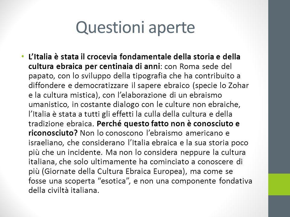 Questioni aperte L'Italia è stata il crocevia fondamentale della storia e della cultura ebraica per centinaia di anni: con Roma sede del papato, con l