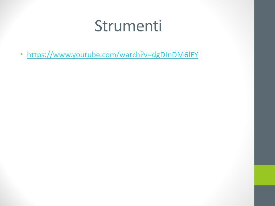 Strumenti https://www.youtube.com/watch?v=dgDInDM6lFY