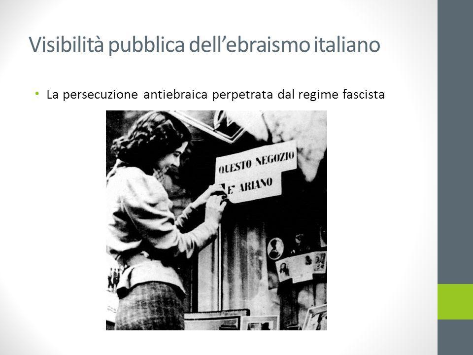 Visibilità pubblica dell'ebraismo italiano La persecuzione antiebraica perpetrata dal regime fascista