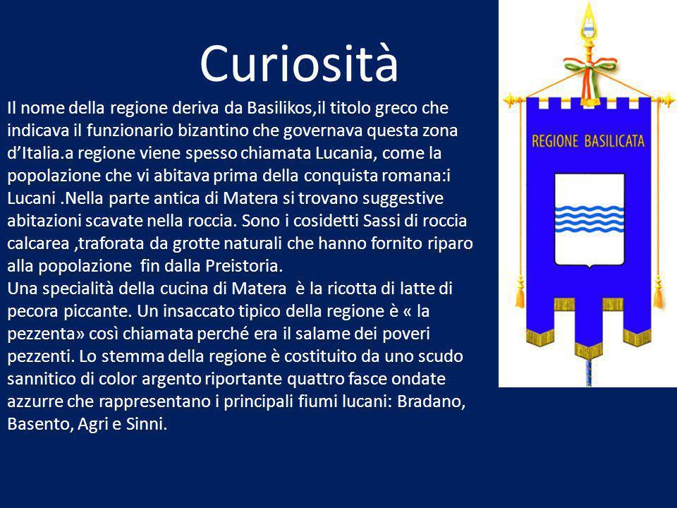 Curiosità Il nome della regione deriva da Basilikos,il titolo greco che indicava il funzionario bizantino che governava questa zona d'Italia.a regione