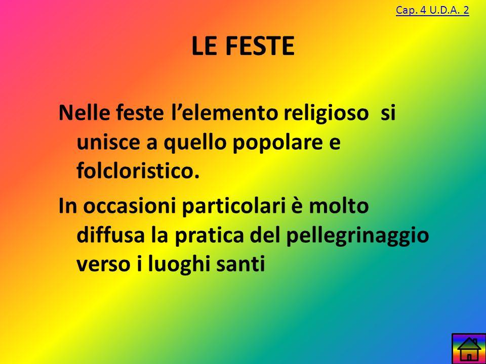 LE FESTE Nelle feste l'elemento religioso si unisce a quello popolare e folcloristico. In occasioni particolari è molto diffusa la pratica del pellegr