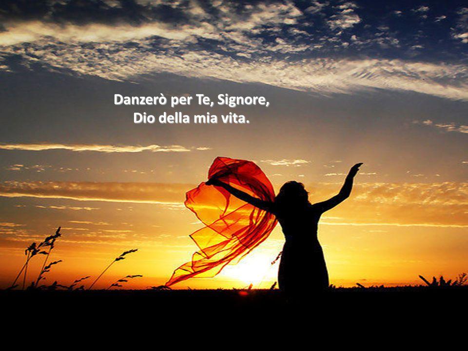 Così danzerò davanti a Te, Signore, figlio tuo, nella libertà.