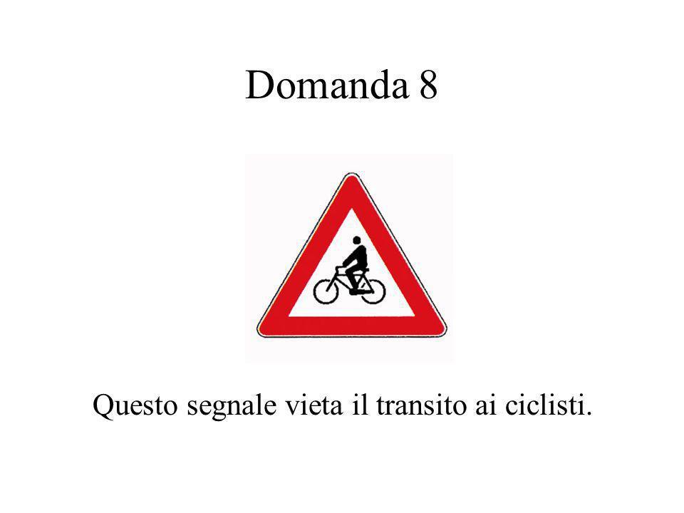 Domanda 8 Questo segnale vieta il transito ai ciclisti.