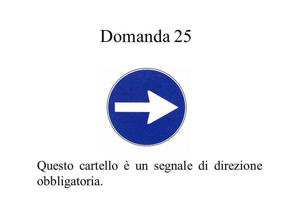 Domanda 25 Questo cartello è un segnale di direzione obbligatoria.