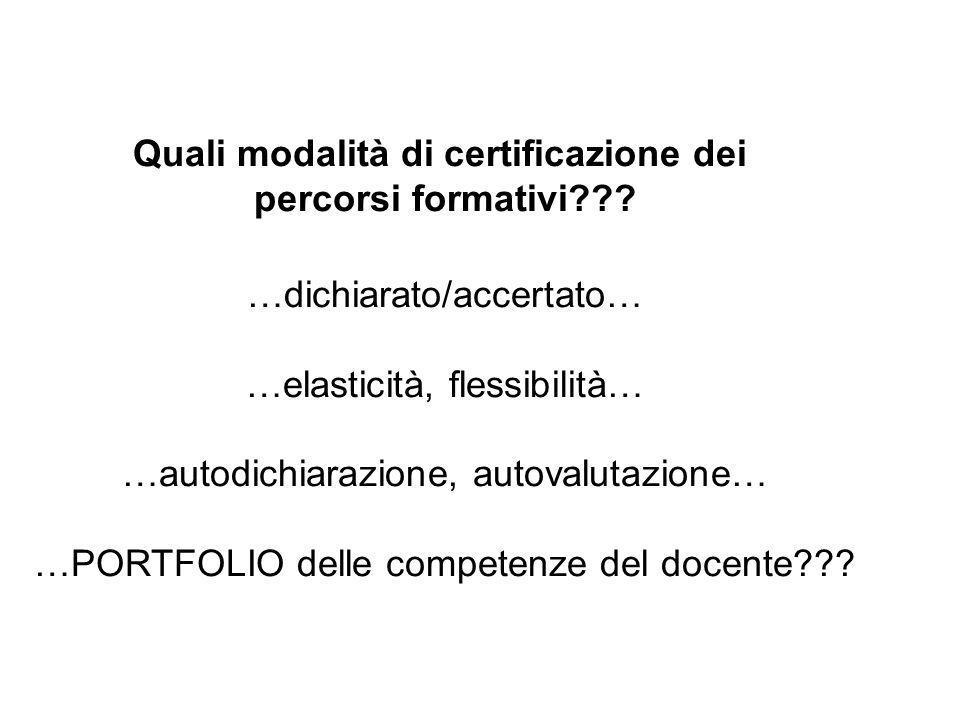 Quali modalità di certificazione dei percorsi formativi??? …dichiarato/accertato… …elasticità, flessibilità… …autodichiarazione, autovalutazione… …POR