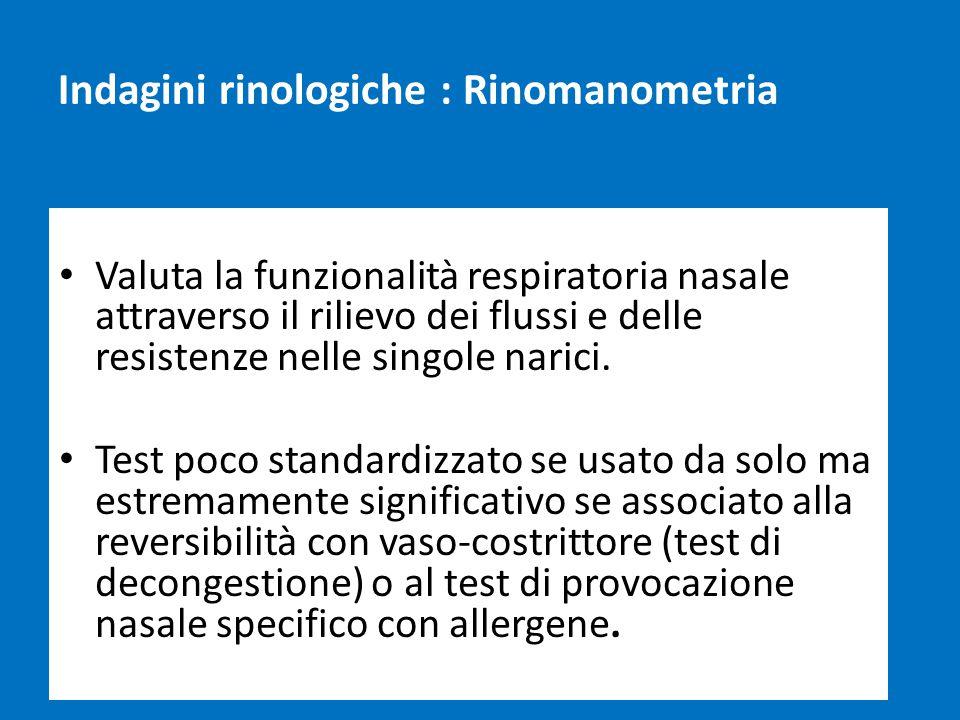 Indagini rinologiche : Rinomanometria Valuta la funzionalità respiratoria nasale attraverso il rilievo dei flussi e delle resistenze nelle singole nar