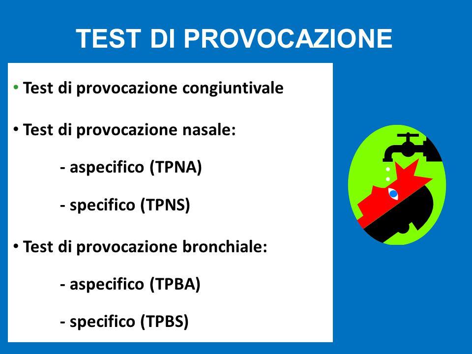 Test di provocazione congiuntivale Test di provocazione nasale: - aspecifico (TPNA) - specifico (TPNS) Test di provocazione bronchiale: - aspecifico (