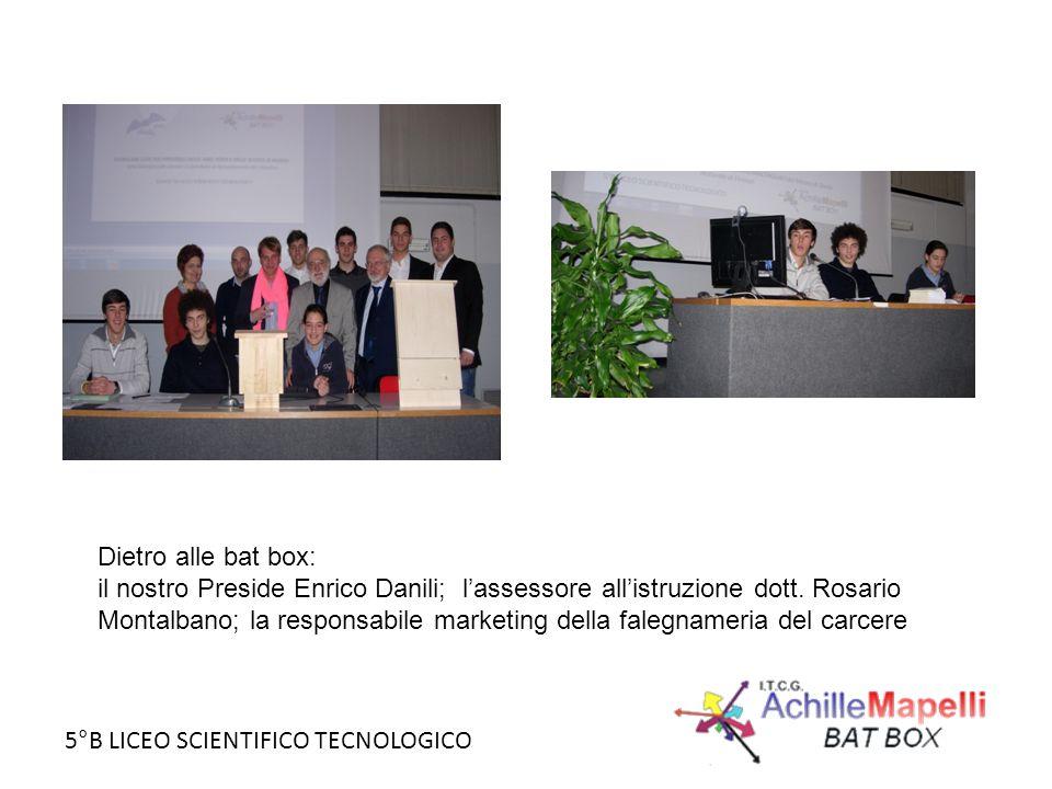 5°B LICEO SCIENTIFICO TECNOLOGICO Dietro alle bat box: il nostro Preside Enrico Danili; l'assessore all'istruzione dott. Rosario Montalbano; la respon