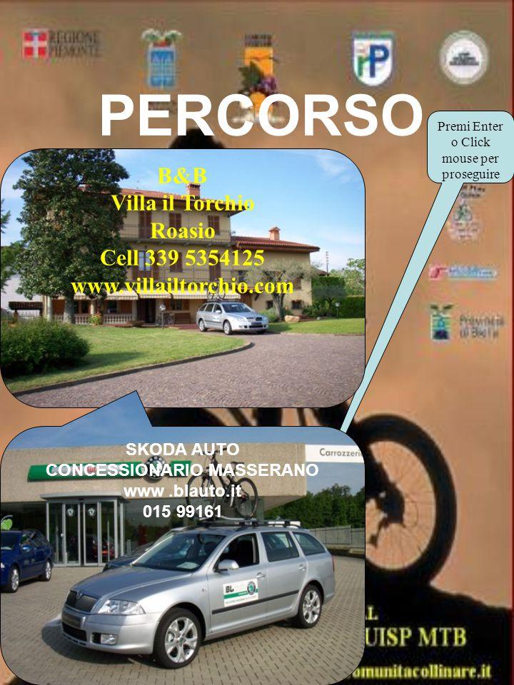 PERCORSO Premi Enter o Click mouse per proseguire B&B Villa il Torchio Roasio Cell 339 5354125 www.villailtorchio.com SKODA AUTO CONCESSIONARIO MASSERANO www.blauto.it 015 99161