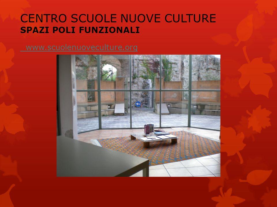 CENTRO SCUOLE NUOVE CULTURE SPAZI POLI FUNZIONALI www.scuolenuoveculture.org www.scuolenuoveculture.org