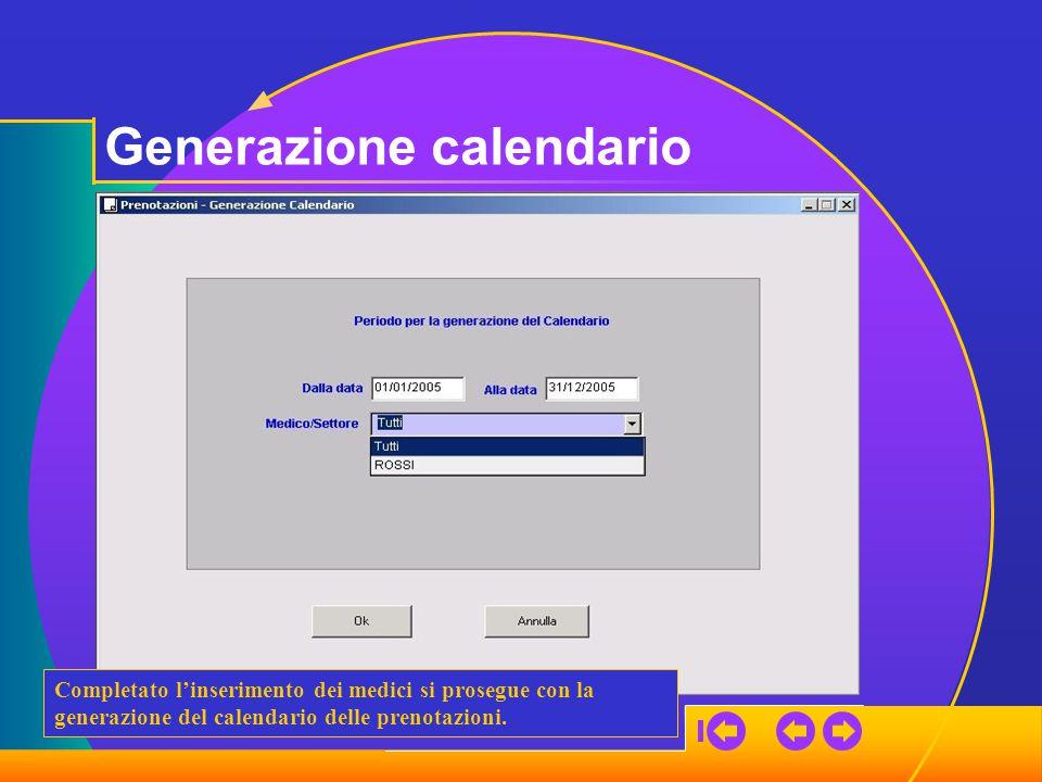 Generazione calendario Completato l'inserimento dei medici si prosegue con la generazione del calendario delle prenotazioni.