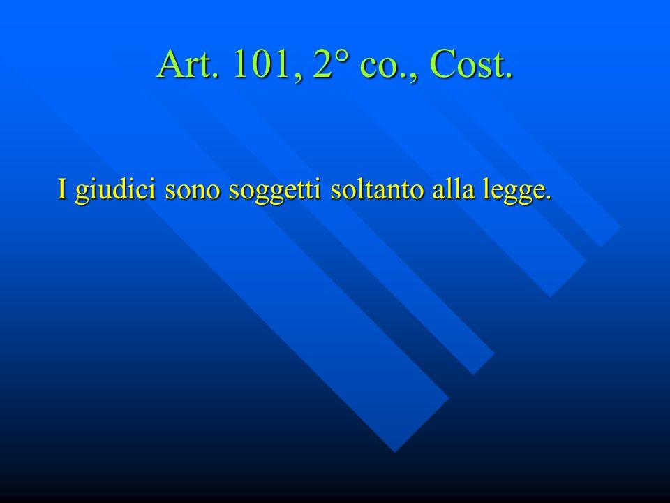 Art.102, 2° co., Cost. Non possono essere istituiti giudici straordinari o giudici speciali.