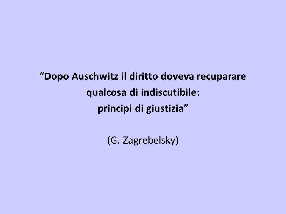 """""""Dopo Auschwitz il diritto doveva recuparare qualcosa di indiscutibile: principi di giustizia"""" (G. Zagrebelsky)"""