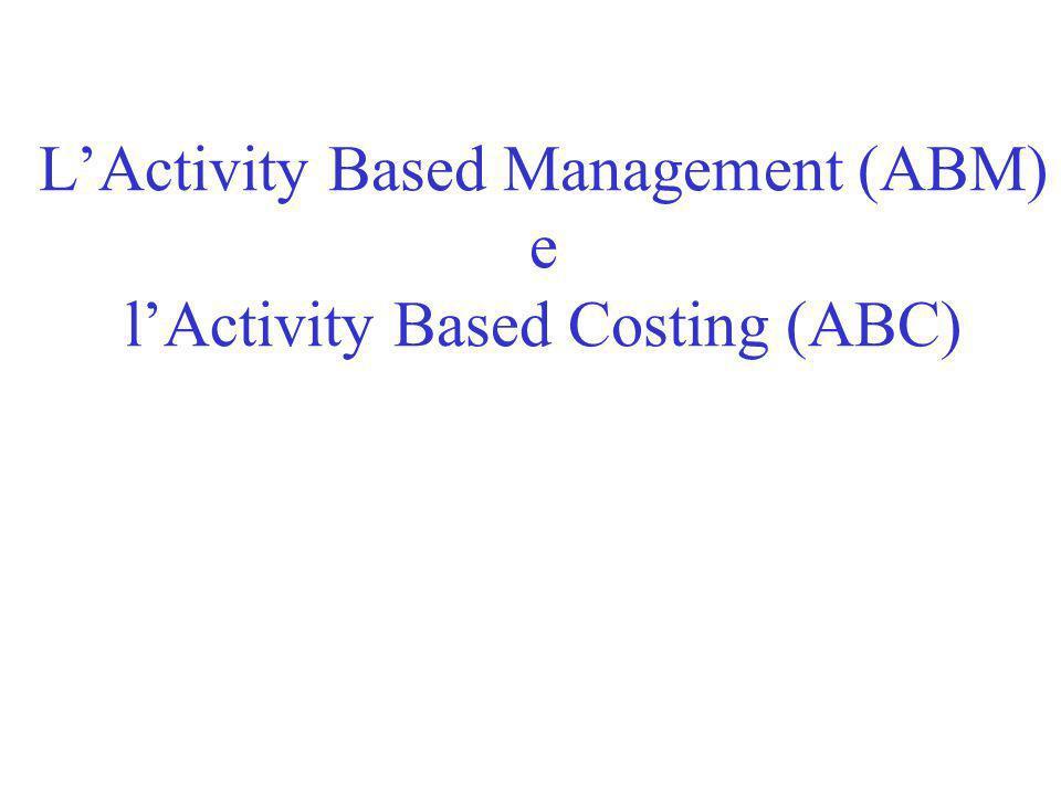 ABM e ABC sono metodologie, rilevanti ai fini del controllo della creazione del valore, focalizzate sull'analisi delle attività in quanto unità fondamentali della gestione.