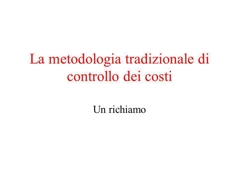 La metodologia tradizionale di controllo dei costi Un richiamo