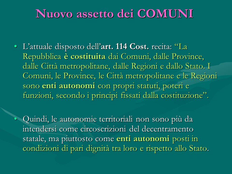 """Nuovo assetto dei COMUNI L'attuale disposto dell'art. 114 Cost. recita: """"La Repubblica è costituita dai Comuni, dalle Province, dalle Città metropolit"""