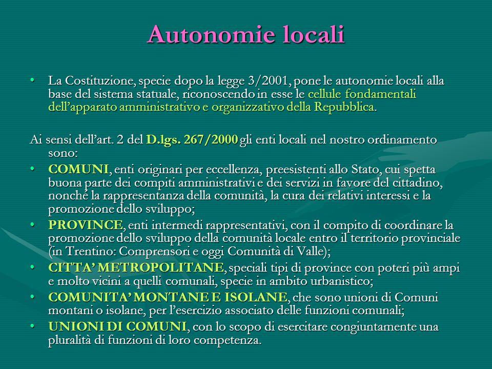 Autonomie locali La Costituzione, specie dopo la legge 3/2001, pone le autonomie locali alla base del sistema statuale, riconoscendo in esse le cellul