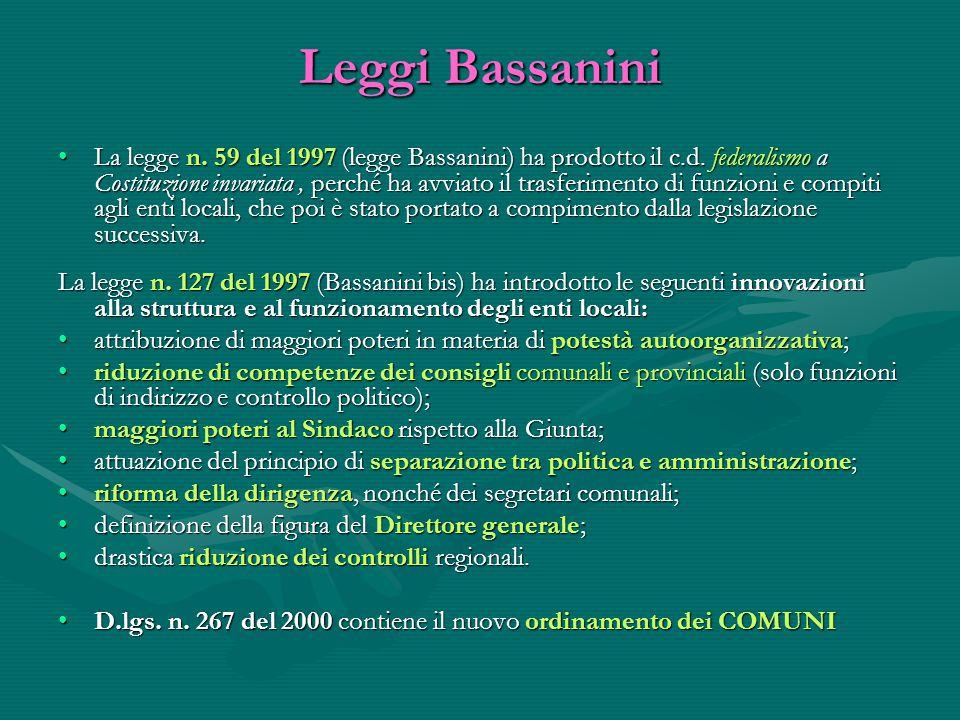 Leggi Bassanini La legge n. 59 del 1997 (legge Bassanini) ha prodotto il c.d. federalismo a Costituzione invariata, perché ha avviato il trasferimento